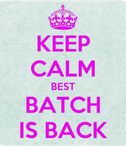 Poster: KEEP CALM BEST BATCH IS BACK