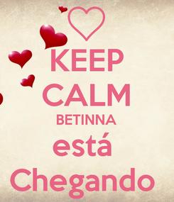 Poster: KEEP CALM BETINNA está  Chegando