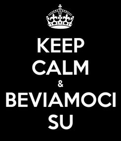 Poster: KEEP CALM & BEVIAMOCI SU