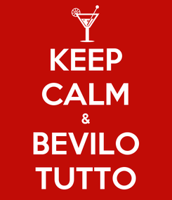 Poster: KEEP CALM & BEVILO TUTTO
