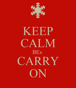 Poster: KEEP CALM BEx  CARRY ON