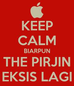 Poster: KEEP CALM BIARPUN THE PIRJIN EKSIS LAGI