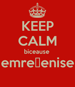 Poster: KEEP CALM biceause  emre♥enise