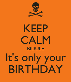 Poster: KEEP CALM BIDULE It's only your BIRTHDAY