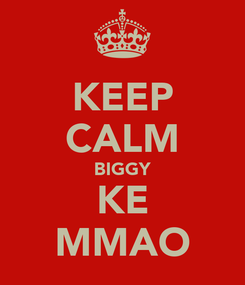 Poster: KEEP CALM BIGGY KE MMAO