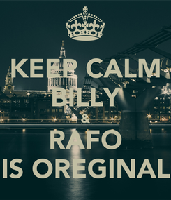 Poster: KEEP CALM BILLY & RAFO IS OREGINAL