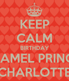 Poster: KEEP CALM BIRTHDAY CARAMEL PRINCESS CHARLOTTE