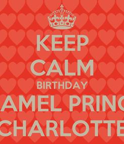 Poster: KEEP CALM BIRTHDAY CARAMEL PRINCESS CHARLOTTE