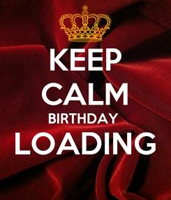 Poster: KEEP CALM BIRTHDAY  LOADING