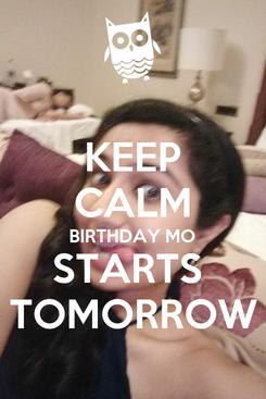 Poster: KEEP CALM BIRTHDAY MO STARTS  TOMORROW