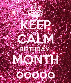 Poster: KEEP CALM BIRTHDAY  MONTH ooooo