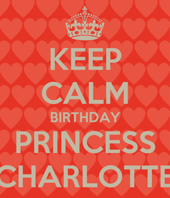 Poster: KEEP CALM BIRTHDAY PRINCESS CHARLOTTE