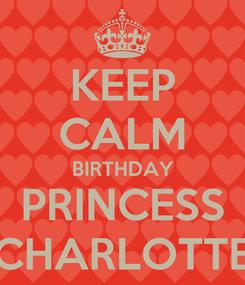 Poster: KEEP CALM BIRTHDAY PRINCESS CHARLOTTE