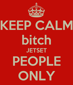 Poster: KEEP CALM bitch JETSET PEOPLE ONLY