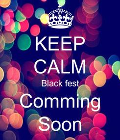 Poster: KEEP CALM Black fest Comming Soon