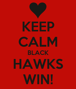 Poster: KEEP CALM BLACK HAWKS WIN!