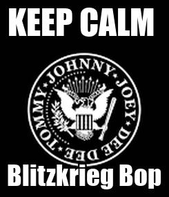 Poster: KEEP CALM  Blitzkrieg Bop
