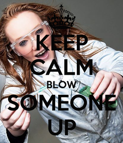 Poster: KEEP CALM BLOW SOMEONE UP