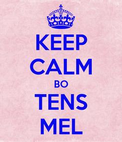 Poster: KEEP CALM BO TENS MEL