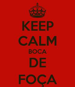 Poster: KEEP CALM BOCA DE FOÇA