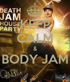 Poster: KEEP CALM & BODY JAM