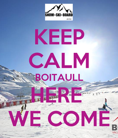 Poster: KEEP CALM BOITAULL HERE  WE COME