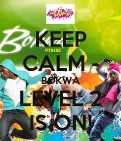 Poster: KEEP CALM - BOKWA LEVEL 2 IS ON!