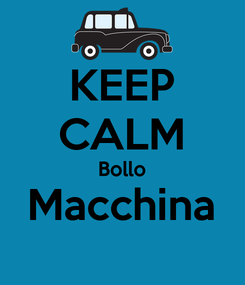 Poster: KEEP CALM Bollo Macchina
