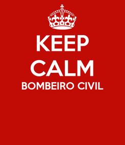 Poster: KEEP CALM BOMBEIRO CIVIL