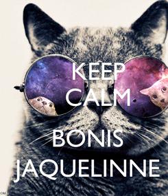 Poster:     KEEP     CALM       BONIS   JAQUELINNE