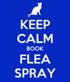 Poster: KEEP CALM BOOK FLEA SPRAY