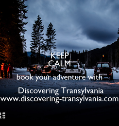 Poster: KEEP CALM book your adventure with  Discovering Transylvania www.discovering-transylvania.com