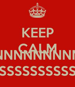 Poster: KEEP CALM BOOOOOOOOOOOO NNNNNNNNNNNNNNNNNNNNNNN SSSSSSSSSS