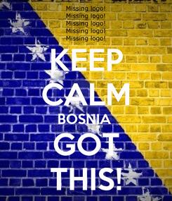 Poster: KEEP CALM BOSNIA  GOT THIS!