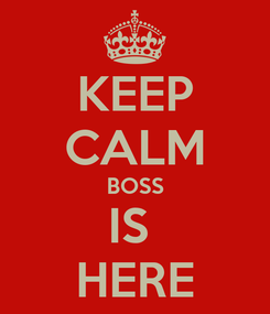 Poster: KEEP CALM BOSS IS  HERE