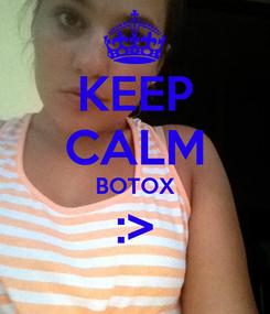 Poster: KEEP CALM BOTOX :>