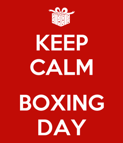 Poster: KEEP CALM  BOXING DAY