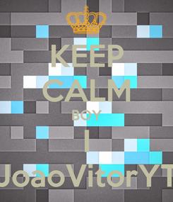 Poster: KEEP CALM BOY I JoaoVitorYT