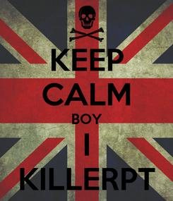 Poster: KEEP CALM BOY I KILLERPT