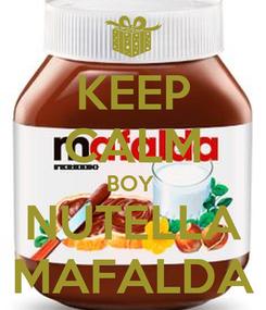 Poster: KEEP CALM BOY  NUTELLA MAFALDA
