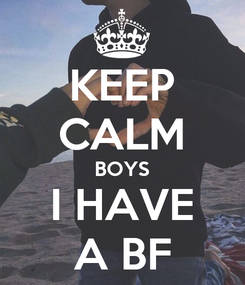 Poster: KEEP CALM BOYS I HAVE A BF