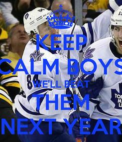 Poster: KEEP CALM BOYS WE'LL BEAT THEM NEXT YEAR