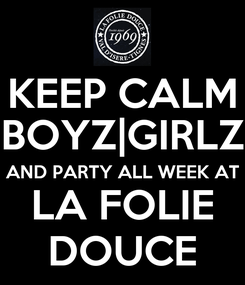 Poster: KEEP CALM BOYZ|GIRLZ AND PARTY ALL WEEK AT LA FOLIE DOUCE