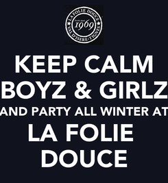 Poster: KEEP CALM BOYZ & GIRLZ AND PARTY ALL WINTER AT LA FOLIE  DOUCE