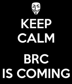 Poster: KEEP CALM  BRC IS COMING