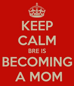 Poster: KEEP CALM BRE IS BECOMING  A MOM