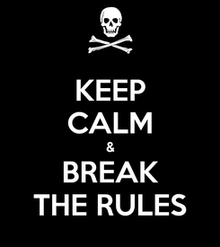 Poster: KEEP CALM & BREAK THE RULES
