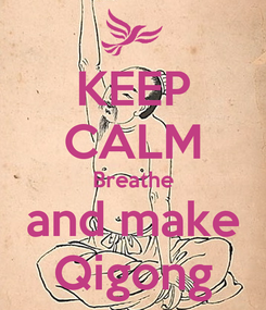 Poster: KEEP CALM Breathe and make Qigong