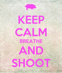 Poster: KEEP CALM BREATHE AND SHOOT