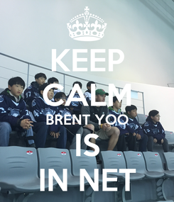 Poster: KEEP CALM BRENT YOO IS IN NET